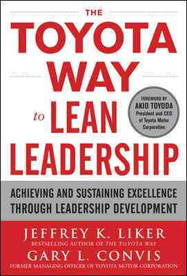 The Toyota Way to Lean Leadership By Liker, Jeffrey/ Convis, Gary L.